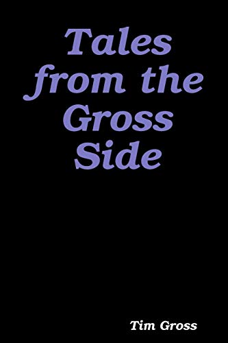 Tales from the Gross Side By Tim Gross