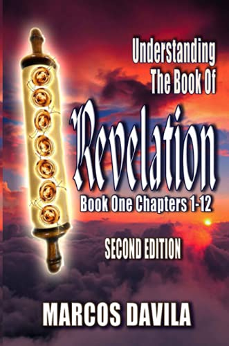 Understanding The Book Of Revelation Book One Second Edition By Marcos Davila