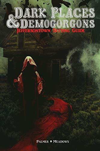 Dark Places & Demogorgons - Jeffersontown Setting Guide By Josh Palmer