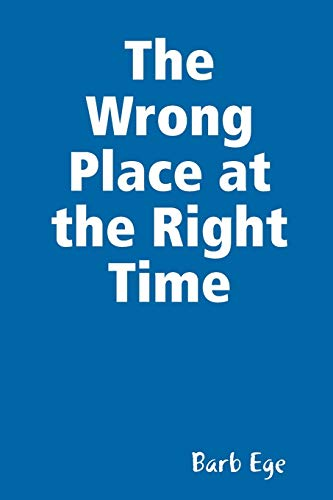 The Wrong Place at the Right Time By Barb Ege