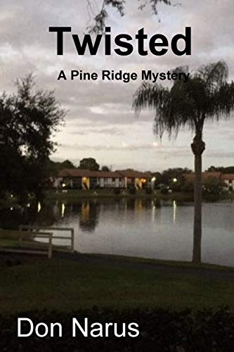 Twisted- A Pine Ridge Mystery By Don Narus
