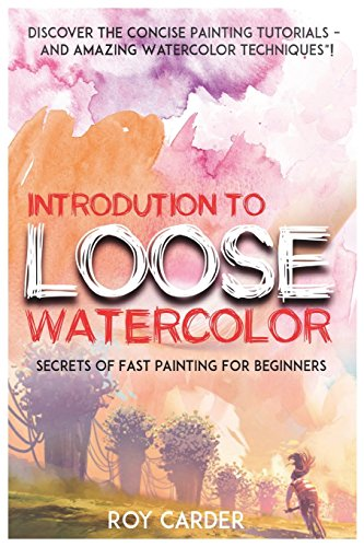 Introduction to Loose Watercolor By Roy Carder