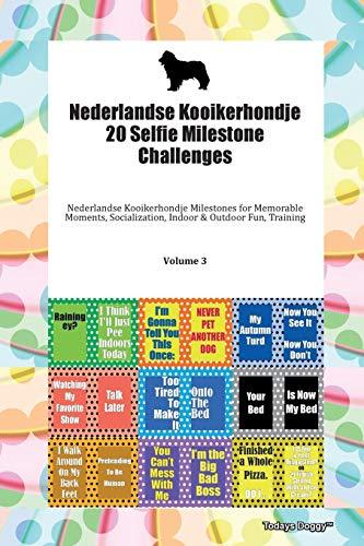 Nederlandse Kooikerhondje 20 Selfie Milestone Challenges Nederlandse Kooikerhondje Milestones for Memorable Moments, Socialization, Indoor & Outdoor Fun, Training Volume 3 By Todays Doggy