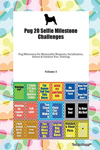 Pug 20 Selfie Milestone Challenges Pug Milestones for Memorable Moments, Socialization, Indoor & Outdoor Fun, Training Volume 3 By Todays Doggy
