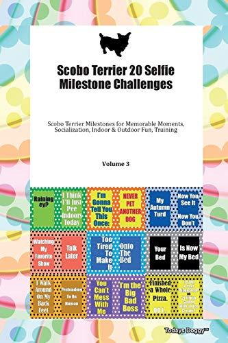 Scobo Terrier 20 Selfie Milestone Challenges Scobo Terrier Milestones for Memorable Moments, Socialization, Indoor & Outdoor Fun, Training Volume 3 By Todays Doggy