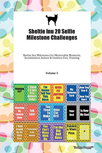 Sheltie Inu 20 Selfie Milestone Challenges Sheltie Inu Milestones for Memorable Moments, Socialization, Indoor & Outdoor Fun, Training Volume 3 By Todays Doggy