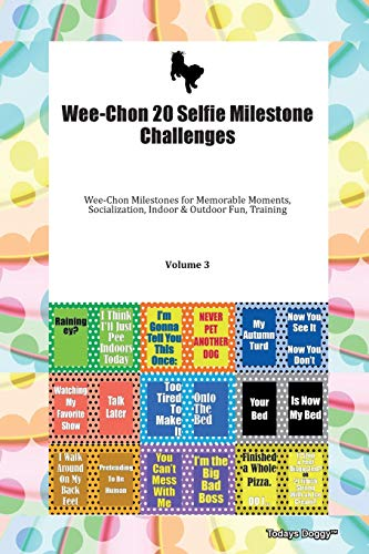 Wee-Chon 20 Selfie Milestone Challenges Wee-Chon Milestones for Memorable Moments, Socialization, Indoor & Outdoor Fun, Training Volume 3 By Todays Doggy