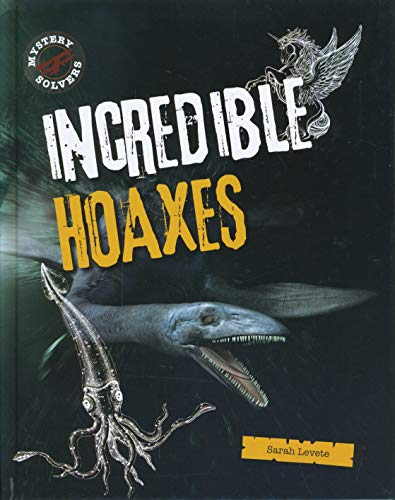 Incredible Hoaxes By Sarah Levete