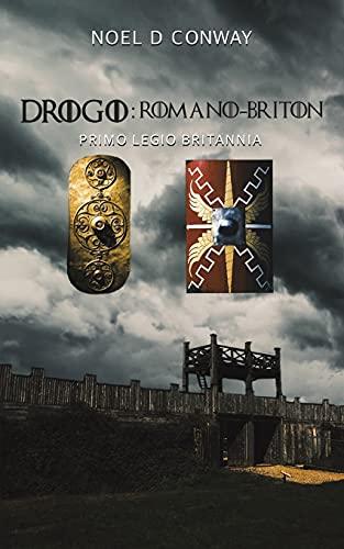 Drogo: Romano-Briton By Noel D Conway