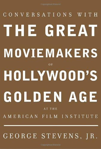 Conversations with the Great Moviemakers of Hollywood's Golden Age von George Stevens, Jr