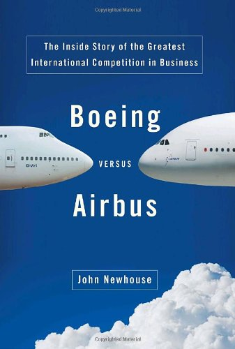 Boeing Versus Airbus: The Inside Story of the Greatest International Competition in Business By John Newhouse