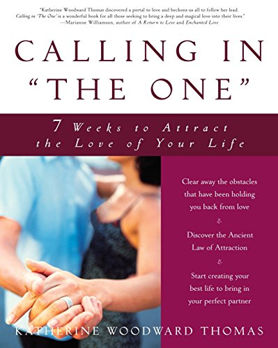 Calling in the One: 7 Weeks to Attract the Love of Your Life By Katherine Woodward Thomas