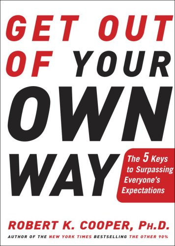 Get Out of Your Own Way By Dr Robert K Cooper, M.D.