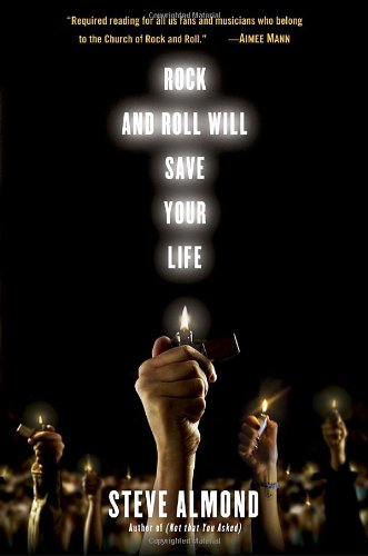 Rock and Roll Will Save Your Life By Professor Steve Almond