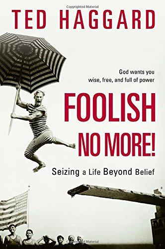 Foolish No More! By Ted Haggard