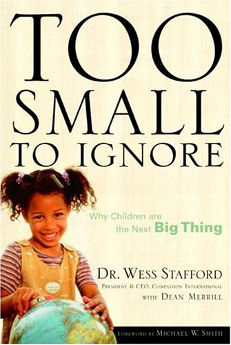 Too Small to Ignore By Dr Wess Stafford