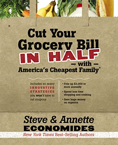 Cut Your Grocery Bill in Half with America's Cheapest Family By Steve Economides