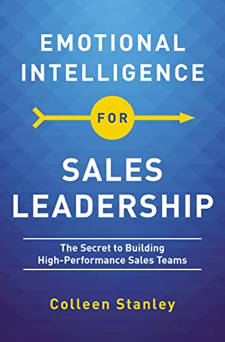 Emotional Intelligence for Sales Leadership By Colleen Stanley
