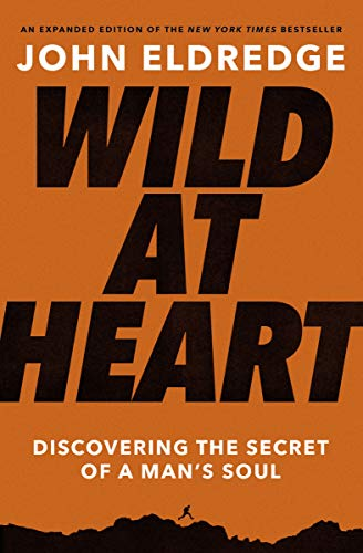 Wild at Heart Expanded Edition By John Eldredge