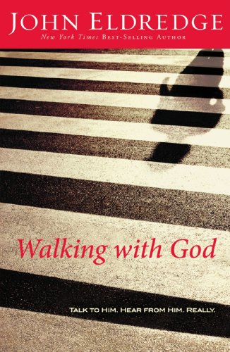 Walking with God: Talk to Him. Hear from Him Really by John Eldredge