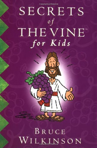 Secrets of the Vine for Kids By Bruce Wilkinson