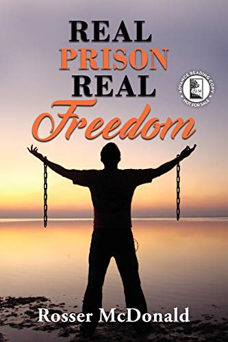 Real Prison Real Freedom - ARC By Rosser McDonald