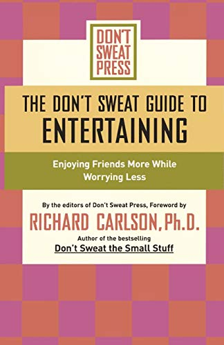 The Don't Sweat Guide to Entertaining By Richard Carlson