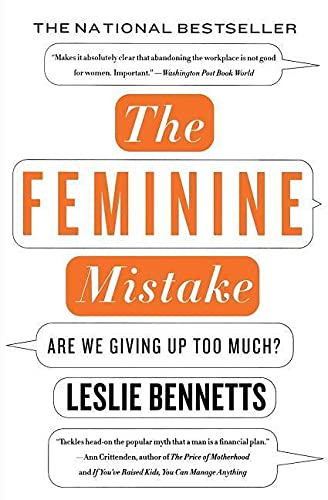 The Feminine Mistake By Leslie Bennetts