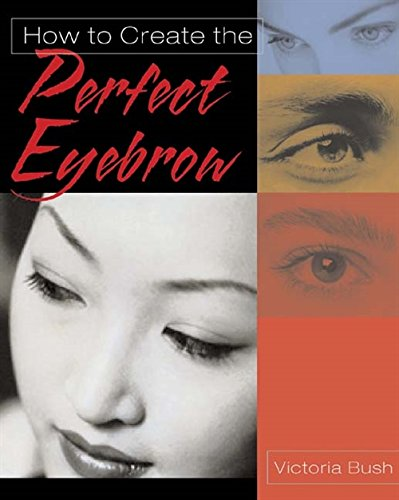 How to Create the Perfect Eyebrow By Victoria Bush