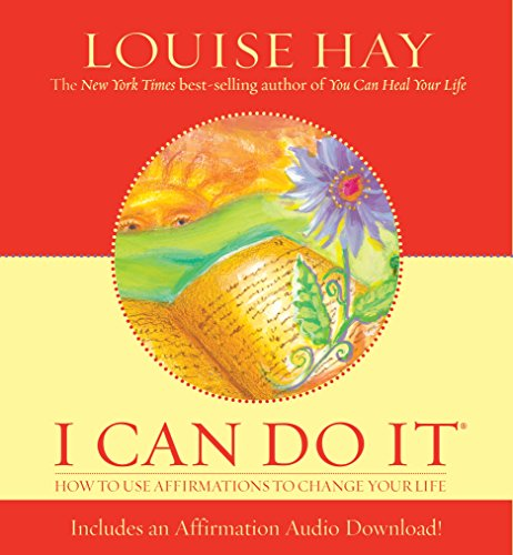 I Can Do It: How To Use Affirmations To Change Your Life (Louise L. Hay Subliminal Mastery) By Louise Hay