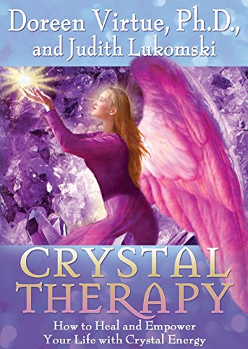 Crystal Therapy: How to Heal and Empower Your Life with Crystal Energy By Doreen Virtue