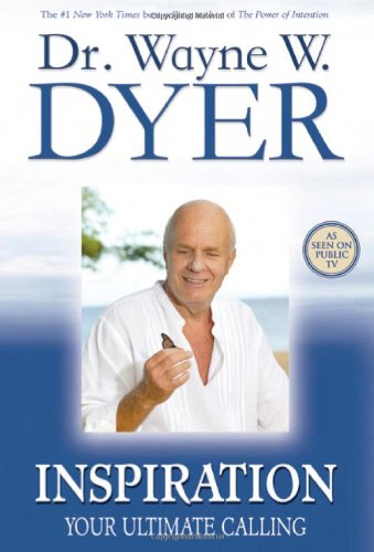 Inspiration: Your Ultimate Calling by Wayne W. Dyer