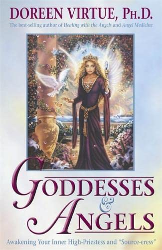 Goddesses And Angels: Awakening Your Inner High-priestess and Source-eress By Doreen Virtue