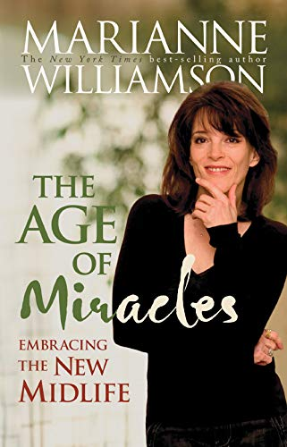 The Age of Miracles: Embracing the New Midlife by Marianne Williamson