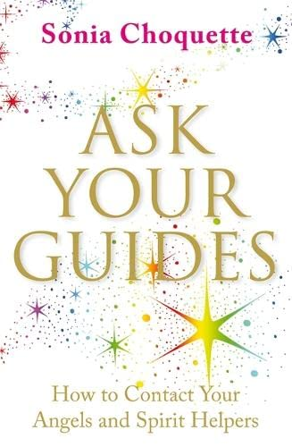 Ask Your Guides: How to Contact Your Angels and Spirit Helpers by Sonia Choquette