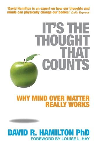 It's the Thought That Counts: Why Mind Over Matter Really Works by Dr. David Hamilton, PhD