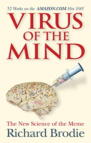 Virus Of The Mind: The New Science Of The Meme By Richard Brodie