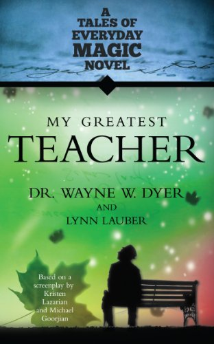 My Greatest Teacher: A Tales of Everyday Magic Novel by Dr. Wayne W. Dyer