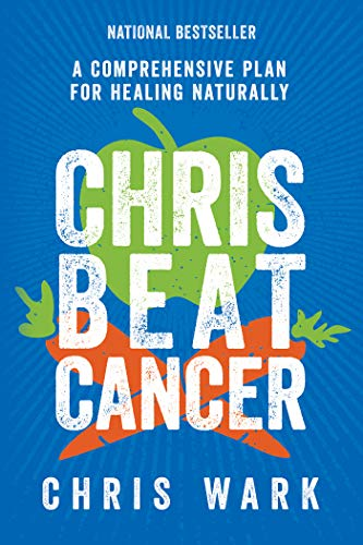 Chris Beat Cancer: A Comprehensive Plan for Healing Naturally By Chris Wark