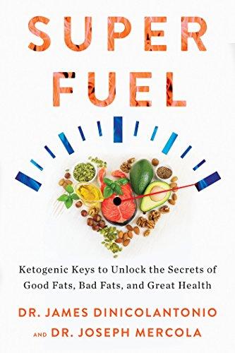 Superfuel: Ketogenic Keys to Unlock the Secrets of Good Fats, Bad Fats, and Great Health By Dr Joseph Mercola