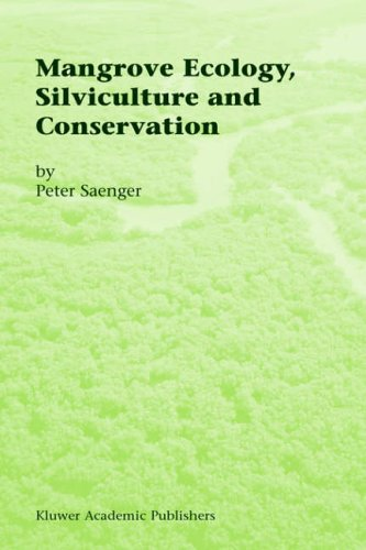 Mangrove Ecology, Silviculture and Conservation By Peter Saenger