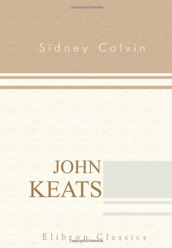 John Keats: His Life and Poetry, His Friends, Critics and After-Fame By Sidney Colvin