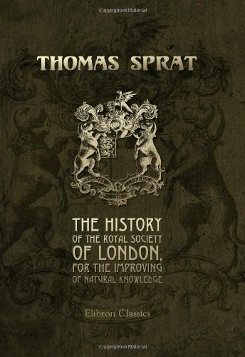 The History of the Royal Society of London, for the Improving of Natural Knowledge By Thomas Sprat