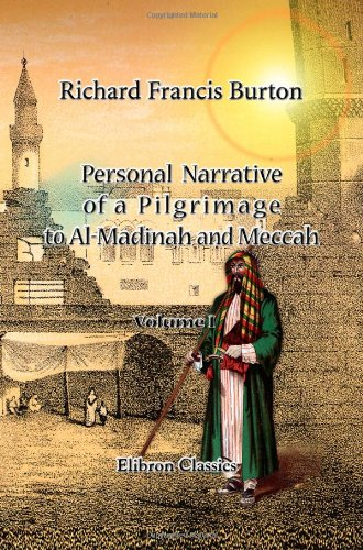 Personal Narrative of a Pilgrimage to Al-Madinah and Meccah: Volume 1 By Sir Richard Francis Burton