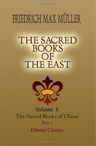 The Sacred Books of the East: Volume 3. The Sacred Books of China. The Texts of Confucianism. Part 1. Shu King, Shin King, Hsiao King By Friedrich Max Müller