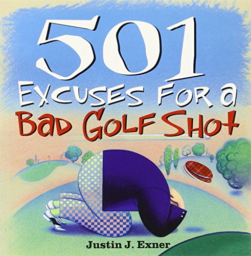 501 Excuses for a Bad Golf Shot by Justin Exner