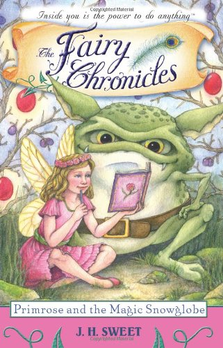 The Fairy Chronicles Primrose and the Magic Snowglobe By J. H. Sweet