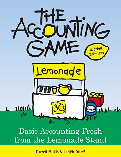 The Accounting Game: Basic Accounting Fresh from the Lemonade Stand By Darrell Mullis
