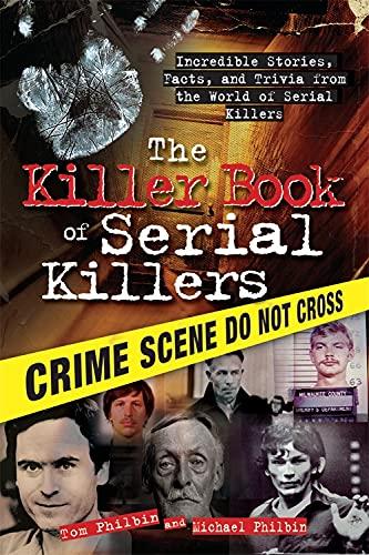 The Killer Book of Serial Killers By Tom Philbin