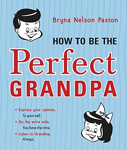 How to Be the Perfect Grandpa By Bryna Paston